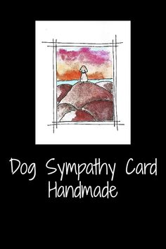 Unique handmade cards.  Dog sympathy card with an art print (ink and watercolour) attached to a blank white greeting card.  Send a warm hug with a pet sympathy card. Sympathy Messages, Pet Sympathy Cards, Greeting Card, Loss Of Dog, Words Of Comfort, Warm Hug, Blank White, Condolences, Losing A Pet