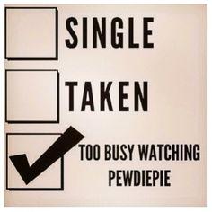 Just too busy watching PewDiePie xD