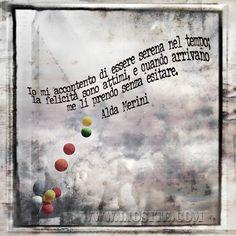 Alda Merini - Io mi accontento di essere serena nel tempo; la felicità sono attimi, e quando arrivano me li prendo senza esitare.   #AldaMerini, #poesia, #felicità, #liosite, #citazioniItaliane, #frasibelle, #ItalianQuotes, #Sensodellavita, #perledisaggezza, #perledacondividere,