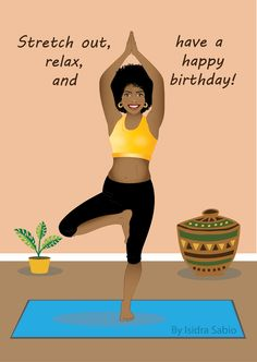 """COMING SOON-This Afrocentric Yoga birthday card for woman shows a beautiful black doing the yoga tree pose on a blue yoga mat. She is happy and smiling, wearing a yellow tank top, knee high yoga pants, and her beautiful natural curly hair is styled in a big gorgeous Afro. The front of the card read """"Stretch, relax, and have a happy birthday. Original art created by Isidra Sabio"""