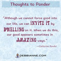 Dwell on the good, and the Law of Attraction will bring more of it to your doorstep.  Catherine Ponder quote | Empowerment | inspiration | success | manifesting | metaphysics | law of attraction | new thought | spirituality | inspiring |self improvement | wisdom | truth | the secret | personal growth | consciousness | enlightenment | belief | self love | higher mind | inner guidance | intuition | strong women | manifest prosperity | manifest money | manifest wealth | belief | faith…