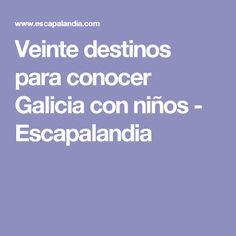 Veinte destinos para conocer Galicia con niños - Escapalandia