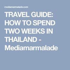 TRAVEL GUIDE: HOW TO SPEND TWO WEEKS IN THAILAND - Mediamarmalade