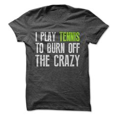 I Play Tennis To Burn Off The Crazy Tee [ today ] => Off SunFrog Shirts Coupon, Promo Codes, I Play Tennis To Burn Off The Crazy Tee [ today ] - T-shirt, Hoodie, Sweatshirt Cool T Shirts, Tee Shirts, Nerdy Shirts, Tennis Shirts, Xmas Shirts, Tennis Quotes, Aged To Perfection, Play Tennis, Workout Shirts