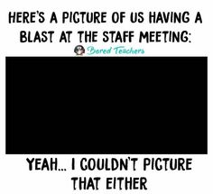 Every staff meeting.