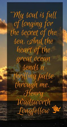 """My soul is full of longing for the secret of the sea, And the heart of the great ocean sends a thrilling pulse through me."" - Henry Wadsworth Longfellow #quoteoftheday"