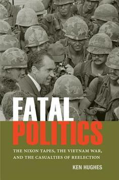 Fatal Politics- The Nixon Tapes, the Vietnam War, and the Casualties of Reelection by Ken Hughes http://www.bookscrolling.com/the-best-books-to-learn-about-president-richard-nixon/