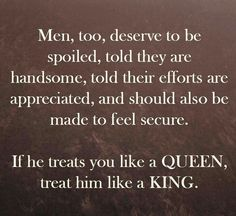 Everyday not just payday, AND IF he treats you like a Queen.