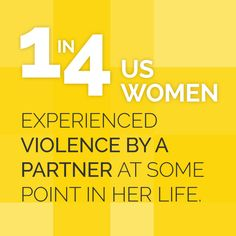 1 in 4 women experienced violence by a partner at some point in her life? Learn more and get the facts at www.futureswithoutviolence.org
