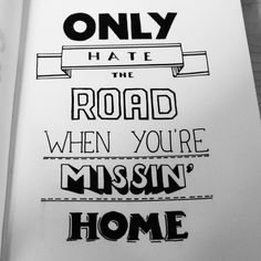i move every three years I've done so my whole life because my dad is military and so i always hate the road because guess what i miss home and I'll never return i just have to make a new one
