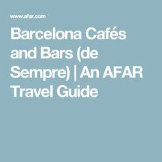 Barcelona Cafés and Bars (de Sempre) | An AFAR Travel Guide