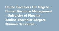 Online Bachelors HR Degree – Human Resource Management – University of Phoenix #online #bachelor #degree #human #resource #management http://spain.nef2.com/online-bachelors-hr-degree-human-resource-management-university-of-phoenix-online-bachelor-degree-human-resource-management/  # Bachelor of Science in Business with Human Resource Management Certificate If you're planning to work as a human resource manager, trainer or labor relations specialist, the future looks bright. In a 2010-2011…