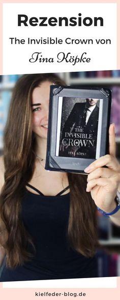 Meine Meinung zum Buch The Invisible Crown von Tina Köpke. Dies ist ein royaler Liebesroman. Thriller, Cinderella Story, Invisible Crown, Writing A Book, Love Story, Romance Books
