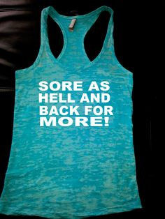 """Sore as hell and back for more!"" Workout tank by Fitness Clothing. Workout Attire, Workout Wear, Workout Outfits, Pole Fitness, Fitness Fun, Gym Gear, Gym Style, Gym Shirts, Thats The Way"
