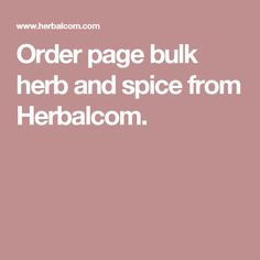 Order page bulk herb and spice from Herbalcom.