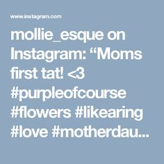 "mollie_esque on Instagram: ""Moms first tat! <3 #purpleofcourse #flowers #likearing #love #motherdaughtertattoo"""