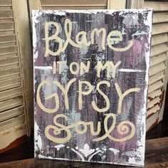Blame it on my Gypsy Soul sign Original by DirtRoadJunkies on Etsy