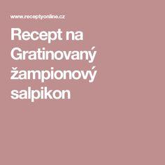Recept na Gratinovaný žampionový salpikon