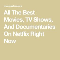 All The Best Movies, TV Shows, And Documentaries On Netflix Right Now