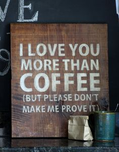 Hand painted Sign 'I love you more than coffee' on Etsy