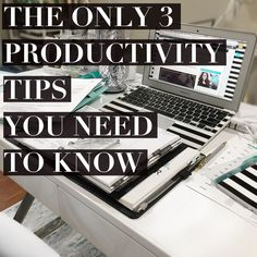 The Only 3 Productivity Tips You Need to Know!