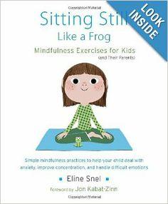 Sitting Still Like a Frog: Mindfulness Exercises for Kids (and Their Parents): Eline Snel, Myla Kabat-Zinn, Jon Kabat-Zinn: 9781611800586: A...