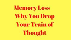 Memory Loss - Why You Drop Your Train of Thought