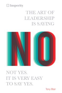 """The art of leadership is saying no, not yes. It is very easy to say yes."" ~ Tony Blair #leadership #quote #business http://www.insperity.com/blog/?insperity_topic=leadership-and-management&keywords=&paged=1?utm_source=pinterest&utm_medium=post&utm_campaign=outreach&PID=SocialMedia"