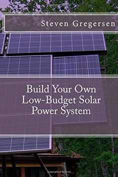 Build Your Own Low-Budget Solar Power System by Steven Gregersen http://www.amazon.com/dp/1502458322/ref=cm_sw_r_pi_dp_y-Fsvb1VNE0W9