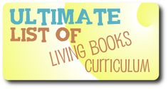 Ultimate List of Living Books Curriculum  I compiled all the programs I know of that are based on living books.