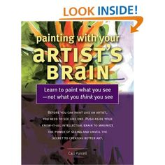 Painting With Your Artist's Brain: Learn to Paint What You ...
