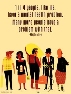 Mental health stigma quote: 1 in 4 people, like me, have a mental health problem. Many more people have a problem with that. www.HealthyPlace.com