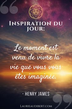 Le moment est venu de vivre la vie que vous vous êtes imaginée / Citation de Henry James / Laurie Audibert / Coach holistique pour Femmes Entrepreneurs Positive Quotes For Life, Positive Attitude, Positive Thoughts, Life Quotes, Staff Motivation, Positive Inspiration, Positive Affirmations, Quotations, Moment
