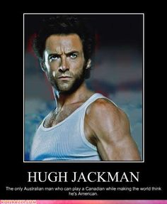Wolverine lol, Hugh Jackman - The only Australian man who can play a Canadian while making the world think he's American. Hugh Jackman, Hugh Michael Jackman, Marvel Dc, Marvel Comics, Captain Marvel, Punisher Marvel, Marvel Funny, Captain America, Rockabilly