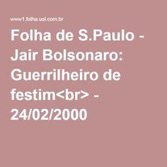 Folha de S.Paulo - Jair Bolsonaro: Guerrilheiro de festim<br> - 24/02/2000