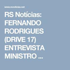 RS Notícias: FERNANDO RODRIGUES (DRIVE 17) ENTREVISTA MINISTRO ...