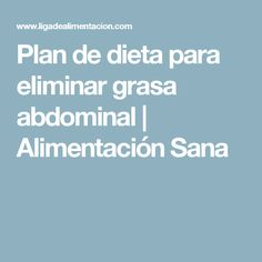 Plan de dieta para eliminar grasa abdominal | Alimentación Sana