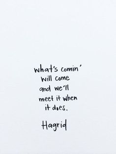 Ask Lara - Germ Magazine --- Hagrid Quotes, Facts and Wisdom on Dream, Life and Future Harry Potter Quote - Hagrid - J. What's coming will come and we'll meet it when it does Hagrid Harry Potter lo que vendrá vendrá y lo encontraremos cuando lo haga Pretty Words, Cool Words, Great Quotes, Quotes To Live By, Super Quotes, Awesome Day Quotes, For Her Quotes, Best Book Quotes, Quotes Of Love