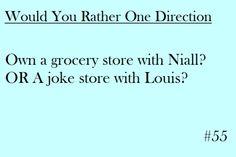 Ummmm Joke store!!! DUH!!! lol I love Niall but I've always wanted to own a kick butt joke store like Fred and George Weasley!
