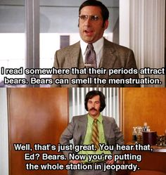 "Anchorman ""Bears can smell the menstruation."" Gotta love That movie! Can't wait till December for Anchorman 2 Tv Quotes, Movie Quotes, Funny Quotes, Random Quotes, Life Quotes, Funny Movies, Good Movies, Iconic Movies, Love Movie"