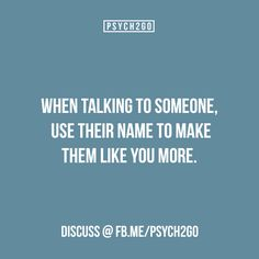 """Yes, I realised that when you use someones name rather than referring to them as """"you"""" or """"them"""" it makes them feel more important and cared about."""