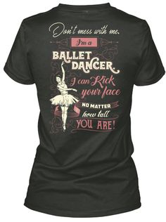 Don't Mess With Me. I'm A Ballet Dancer I Can Kick Your Face No Matter How Tall…