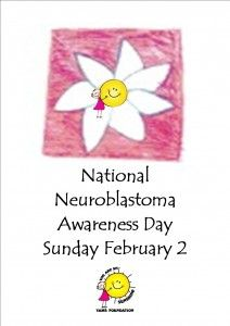 February 2, 2014 is National Neuroblastoma Awareness Day. Go to www.healthaware.org for link to more information.