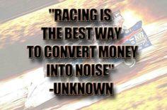 Racing is the best way to convert money into noise Dirt Track Racing, Nascar Racing, Auto Racing, Racing Quotes, Car Quotes, Street Drag Racing, Eat Sleep Race, Dog Jokes, Sprint Cars