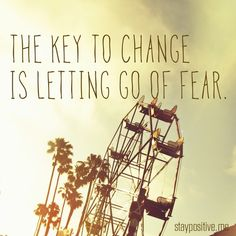 La clave del cambio es dejar ir el miedo.