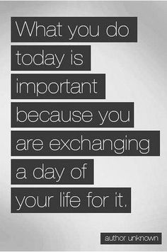 What You Do Today.....