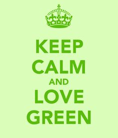 ☀Keep calm and love green☀