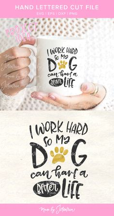 This dog svg files featuring a saying I work hard so my dog can have a better life would and a paw would make a funny mug. #handlettered #svgfiles #cricut #silhouette