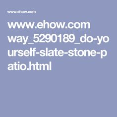 www.ehow.com way_5290189_do-yourself-slate-stone-patio.html