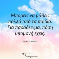Greek Quotes, Raising Kids, Life, Children, Greek, Young Children, Boys, Disciplining Children, Kids